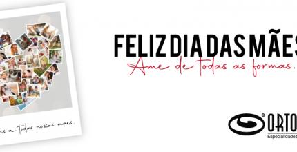 A Franquias ORTOPLAN lança uma linda campanha de Dia das Mães: Ame de todas as formas!